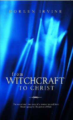 From Witchcraft to Christ by Doreen Irvine