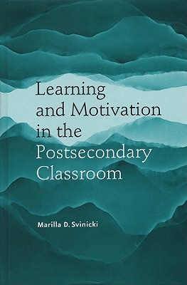 Learning and Motivation in the Postsecondary Classroom by Marilla D. Svinicki