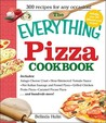 The Everything Pizza Cookbook: 300 Crowd-Pleasing Slices of Heaven!