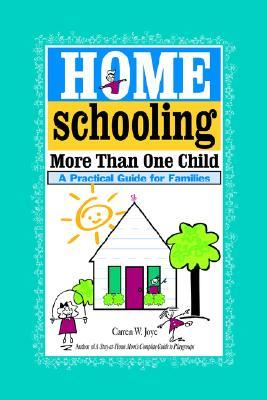 Homeschooling More Than One Child by Carren W. Joye
