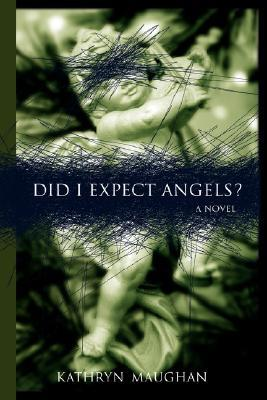 Did I Expect Angels? by Kathryn Maughan