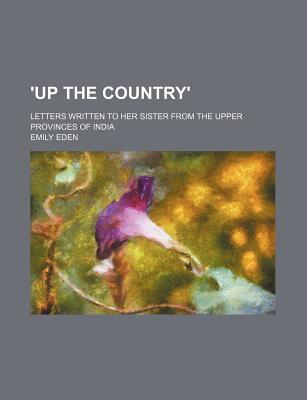 Up the Country'; Letters Written to Her Sister from the Upper Provinces of India