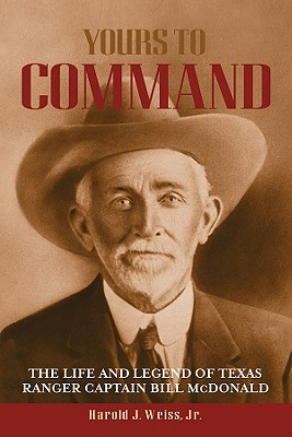 Yours to Command: The Life and Legend of Texas Ranger Captain Bill McDonald