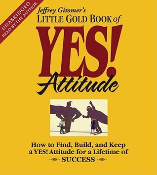 The Little Gold Book of YES! Attitude by Jeffrey Gitomer