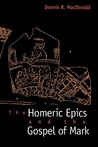 The Homeric Epics and the Gospel of Mark by Dennis Ronald MacDonald