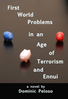 First World Problems in an Age of terrorism and Ennui by Dominic Peloso