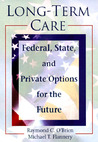 Long-Term Care: Federal, State, and Private Options for the Future