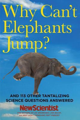 Why Can't Elephants Jump?: And 113 Other Tantalizing Science Questions Answered