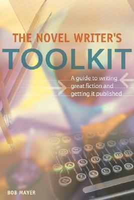 The Novel Writer's Toolkit by Bob Mayer