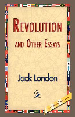 Jack London: Revolution and Other Essays