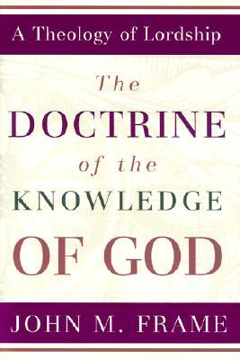 The Doctrine of the Knowledge of God by John M. Frame
