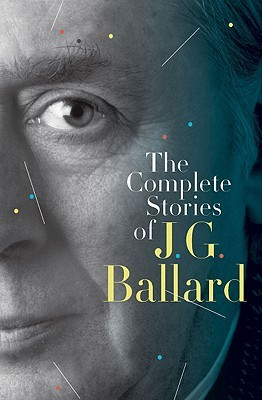 The Complete Stories of J.G. Ballard by J.G. Ballard