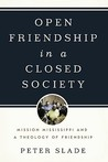 Open Friendship in a Closed Society Mission Mississippi and a Theology of Friendship