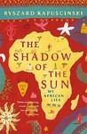 The Shadow of the Sun: My African Life