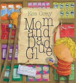 Mom and Dad Glue by Kes Gray