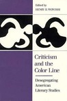 Criticism and the Color Line: Desegregating American Literary Studies