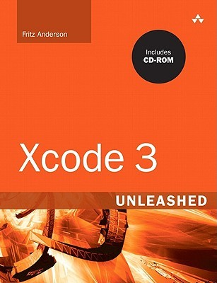 Xcode 3 Unleashed [With CDROM] by Fritz Anderson
