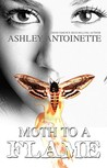 Moth To A Flame by Ashley Antoinette Snell