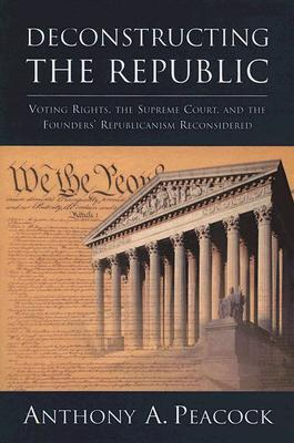 Deconstructing the Republic: Voting Rights, the Supreme Court, and the Founders' Republicanism Reconsidered