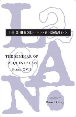 The Seminar of Jacques Lacan: The Other Side of Psychoanalysis