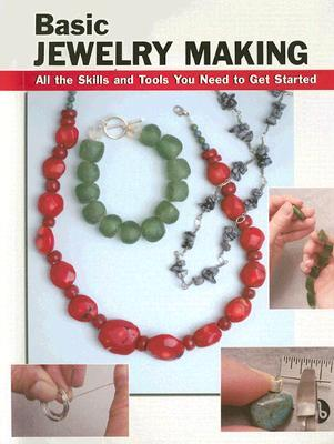 Basic Jewelry Making: All the Skills and Tools You Need to Get Started
