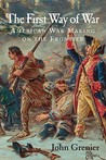 The First Way of War: American War Making on the Frontier, 1607-1814