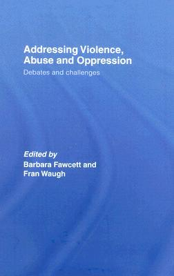 Addressing Violence, Abuse and Oppression: Debates and Challenges