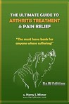 The Ultimate Guide to Arthritis Treatment & Pain Relief: Alternative Therapies + More: The Must Have Book for Anyone Whose Suffering from