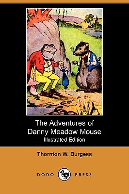 The Adventures of Danny Meadow Mouse (Illustrated Edition) (Dodo Press)