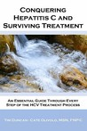Conquering Hepatitis C And Surviving Treatment: An Essential Guide Through Every Step of The HCV Treatment Process - Companion Website: www.hcvshare.org