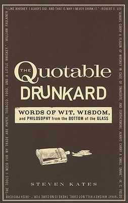 The Quotable Drunkard by Steven Kates
