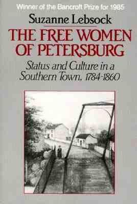 The Free Women of Petersburg by Suzanne Lebsock