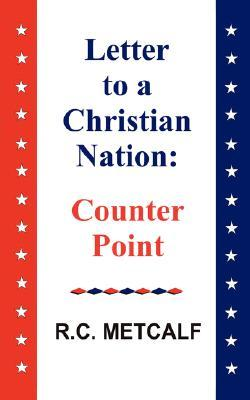 Letter to a Christian Nation by R.C. Metcalf