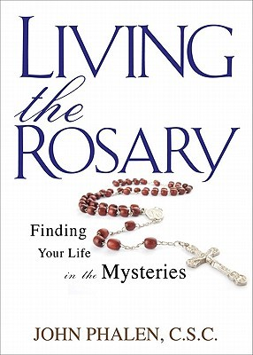 Living the Rosary by John  Phalen