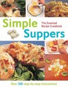 Simple Suppers: Over 300 Step By Step Instructions (The Essential Recipe Cookbook Series)