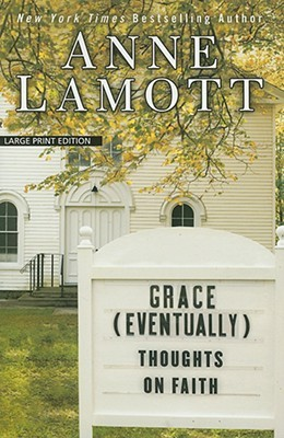 Grace [Eventually]: Thoughts on Faith (Large Print Press)