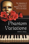 Phantom Variations: The Adaptations of Gaston Leroux's Phantom of the Opera, 1925 to the Present