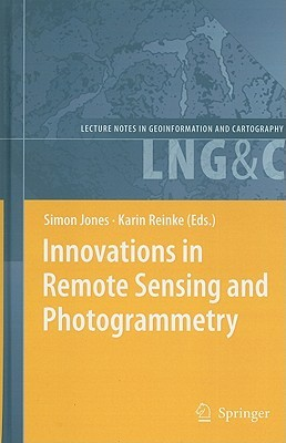 Innovations In Remote Sensing And Photogrammetry (Lecture Notes In Geoinformation And Cartography)