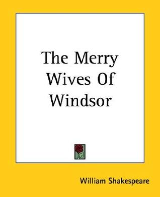 an examination of the merry wives of windsor by william shakespeare This page has been revised, enlarged, and moved to http:// shakespearestudyguidecom/merryhtml type of workthe merry wives of windsor is a comedy, or farce it resembles the comedy of errors in that it relies heavily on mix-ups and slapstick to win the guffaws of the audience in this respect, the play resembles.