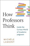How Professors Think: Inside the Curious World of Academic Judgment