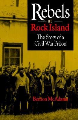 Rebels at Rock Island: The Story of a Civil War Prison