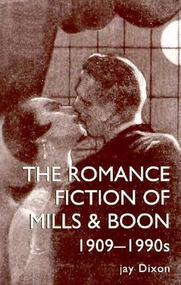 The Romantic Fiction of Mills & Boon, 1909-1995 by Jay Dixon