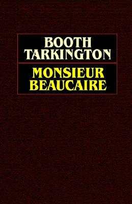 Monsieur Beaucaire by Booth Tarkington