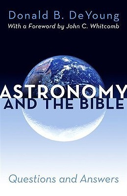 Astronomy and the Bible by Donald B. DeYoung