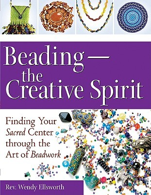 Beading - The Creative Spirit by Wendy Ellsworth