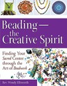 Beading - The Creative Spirit: Finding Your Sacred Center Through the Art of Beadwork