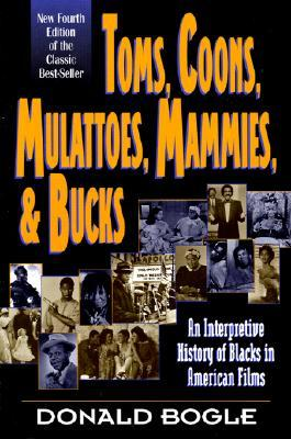 Toms, Coons, Mulattoes, Mammies, and Bucks by Donald Bogle