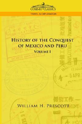 The Conquests of Mexico and Peru, Vol 1