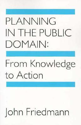 Planning in the Public Domain: From Knowledge to Action  by  John Friedmann