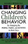 Changing Children's Behavior by Changing the People, Places and Activities in Their Lives